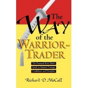 Way of Warrior Trader: The Financial Risk-Taker's Guide to Samurai Courage, Confidence and Discipline by Richard D. McCall