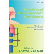 Preclinical Development Handbook: ADME and Biopharmaceutical Properties by Shayne C. Gad