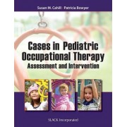Cases in Pediatric Occupational Therapy by Susan M. Cahill