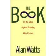 The Book on the Taboo against Knowing Who You are by Alan Watts