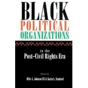 Black Political Organizations in the Post-Civil Rights Era by Ollie Andrew Johnson