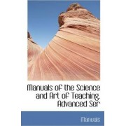 Manuals of the Science and Art of Teaching. Advanced Ser by Manuals