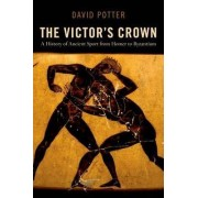 The Victor's Crown by Francis W Kelsey Collegiate Professor of Greek and Roman History and Arthur F Thurnau Professor of Greek and Latin David Potter