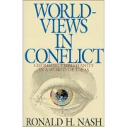 Worldviews in Conflict by Ronald H. Nash