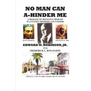No Man Can A-Hinder Me: A Message of Defiance from My Plantation Mothers and Fathers