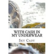 With Cash in My Underwear by Sky Cady