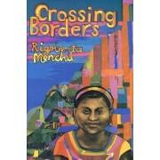 Crossing Borders by Rigoberta Menchu