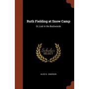 Ruth Fielding at Snow Camp: Or, Lost in the Backwoods