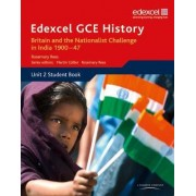 Edexcel GCE History AS Unit 2 D2 Britain and the Nationalist Challenge in India 1900-47: Unit 2 by Rosemary Rees