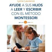 Ayude a sus hijos a leer y escribir con el método Montessori by Lynne Lawrence
