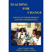 Teaching for Change; Voices of Empowerment and Transformation by Jean M. Landis