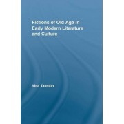 Fictions of Old Age in Early Modern Literature and Culture by Dr. Nina Taunton