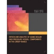 Design and Analysis of ASME Boiler & Pressure Vessel Components in the Creep Range by Maan H Jawad