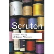 A Short History of Modern Philosophy by Roger Scruton