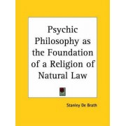 Psychic Philosophy as the Foundation of a Religion of Natural Law (1921) by Stanley de Brath