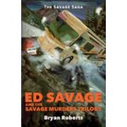 Ed Savage and the Savage Murders Trilogy: The Savage Saga (Parts 1, 2 and 3)