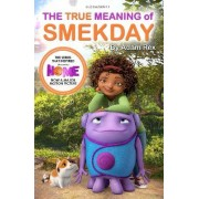 The True Meaning of Smekday - Film Tie-in to Home, the Major Animation by Adam Rex