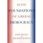 The Elite Foundations of Liberal Democracy by Michael Burton
