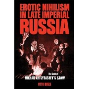 Erotic Nihilism in Late Imperial Russia by Otto Boele