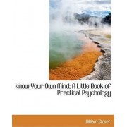 Know Your Own Mind; A Little Book of Practical Psychology by William Glover