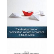 The Development of Competition Law and Economics in South Africa by Kasturi Moodaliyar