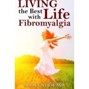 Living the Best Life with Fibromyalgia by Alisha Nurse M a