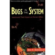 Bugs In The System by Dr. May R. Berenbaum