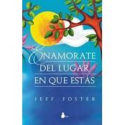 Enamorate del Lugar En El Que Estas by Jeff Foster