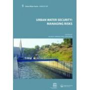 Urban Water Security - Managing Risks by Blanca Jimenez Cisneros