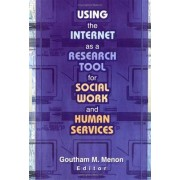 Using the Internet as a Research Tool for Social Work and Human Services by Goutham M. Menon