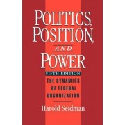 Politics, Position and Power by Harold Seidman