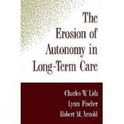 The Erosion of Autonomy in Long-term Care by Charles W. Lidz