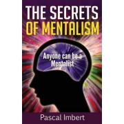 The Secrets of Mentalism: Anyone Can Be a Mentalist