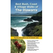 Best Bush, Coast and Village Walks of the Illawarra by Gillian Souter