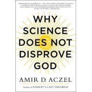 Why Science Does Not Disprove God by Amir Aczel