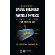 Gauge Theories in Particle Physics: A Practical Introduction by Ian J. R. Aitchison