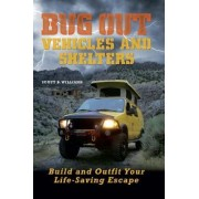 Bug Out Vehicles and Shelters by Scott B. Williams