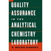 Quality Assurance in the Analytical Chemistry Laboratory by D. Brynn Hibbert