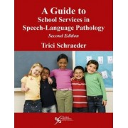 A Guide to School Services in Speech-Language Pathology by Trici Schraeder