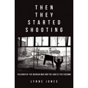 Then They Started Shooting by Lynne Jones