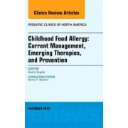 Childhood Food Allergy: Current Management, Emerging Therapies, and Prevention, an Issue of Pediatric Clinics by Ruchi Gupta