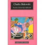 Escritos de Un Viejo Indecente by Charles Bukowski