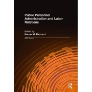 Public Personnel Administration and Labor Relations by Norma M. Riccucci