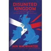 Disunited Kingdom by Iain Macwhirter