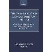 The International Law Commission 1949-1998 1949-1998: Final Draft Articles of the Material Volume 3 by Arthur Watts