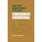 What Every Engineer Should Know About Concurrent Engineering by Thomas A. Salomone