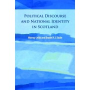 Political Discourse and National Identity in Scotland by Murray Stewart Leith
