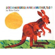 Does a Kangaroo Have a Mother, Too? by Eric Carle
