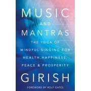 Music and Mantras: The Yoga of Mindful Singing for Health, Happiness, Peace & Prosperity