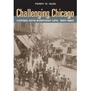 Challenging Chicago by Perry Duis
